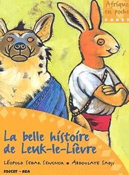 La belle histoire de Leuk-Le-Lièvre (Afrique en poche/junior) par [Senghor, Léopold Sédar, Sadji, Abdoulaye]