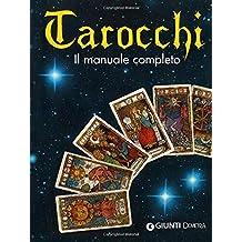 Tarocchi. Il manuale completo. Ediz. illustrata