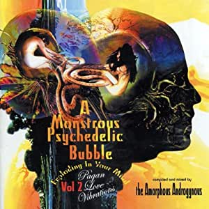 A Monstrous Psychedelic Bubble Exploding In Your Mind-Volume 2 - Pagan Love Vibrations Compiled and Mixed by The Amorphous Androgynous