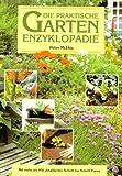 Die praktische Garten- Enzyklopädie. Mit mehr als 950 detaillierten Schritt-für- Schritt- Fotos