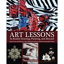Art Lessons in Realist Drawing, Painting, and Beyond: Interviews and Step-by-Step Demonstrations with International Artists