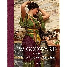 J.W. Godward 1861-1922: The Eclipse of Classicism