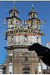 LA VIRGEN DE LA PEREGRINA: VI Libro de la Saga de El Guardián de las Flores (SAGA EL GUARDIÁN DE LAS FLORES nº 6) Versión Kindle