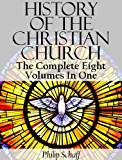 History Of The Christian Church (The Complete Eight Volumes In One) (English Edition)