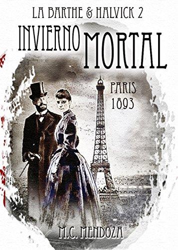Invierno Mortal: París 1893 - El asesino del Diablo (Detectives Emma Halvick & Christophe La Barthe nº 2) por M.C. Mendoza