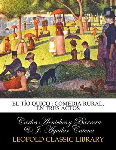 El tío Quico : comedia rural, en tres actos