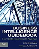 [(Business Intelligence Guidebook : From Data Integration to Analytics)] [By (author) Rick Sherman] published on (November, 2014)