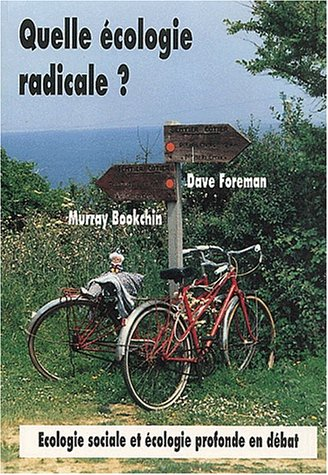 Quelle écologie radicale ? Ecologie sociale et écologie profonde en débat par Dave Foreman, Murray Bookchin