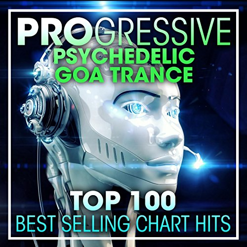 Progressive Psychedelic Goa Trance Top 100 Best Selling Chart Hits + DJ Mix
