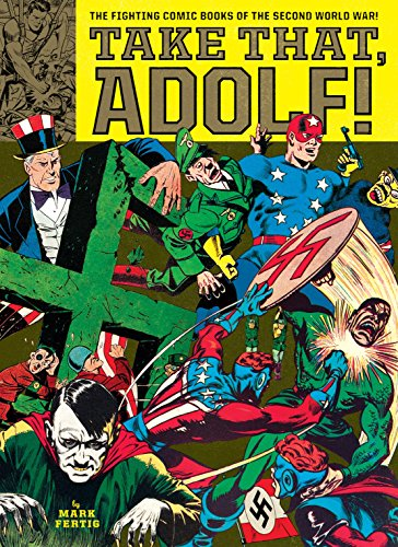 Take That, Adolf!: The Fighting Comic Books of the Second World ...