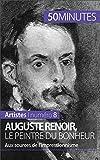 Auguste Renoir, le peintre du bonheur: Aux sources de l'impressionnisme (Artistes t. 8)