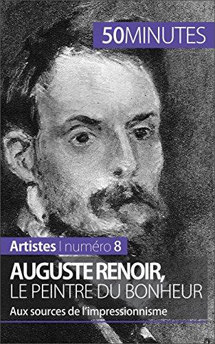 Auguste Renoir, le peintre du bonheur: Aux sources de l'impressionnisme (Artistes t. 8) par Eliane Reynold de Seresin