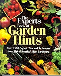 The Experts Book of Garden Hints: Over 1,500 Organic Tips and Techniques from 250 of America's Best Gardners