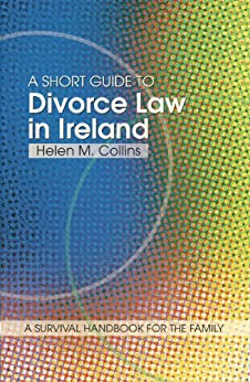 A Short Guide to Divorce Law in Ireland: A survival handbook for the family by [Collins, Helen]