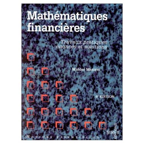MATHEMATIQUES FINANCIERES. Travaux pratiques, énoncés et solutions
