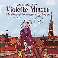 Une aventure de Violette Mirgue : Mystère et fromage à Toulouse par Marie-Constance Mallard