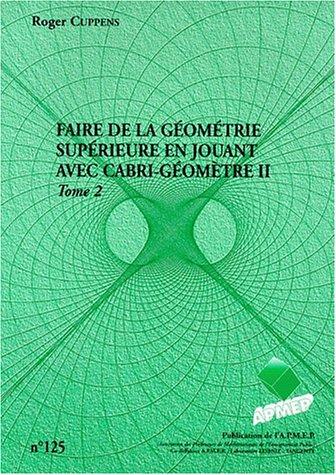 Faire de la géometrie superieure en jouant avec cabri-géomètre II, tome 2