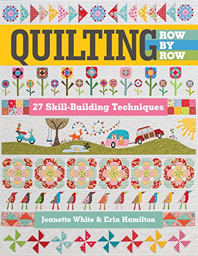 Quilting Row by Row: 27 Skill-Building Techniques (English Edition)
