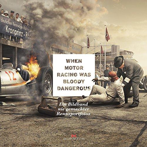 When Motor Racing was bloody dangerous: Ein Bildband nie gemachter Rennsportfotos - Partnerlink