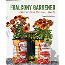 The Balcony Gardener: Creative ideas for small spaces