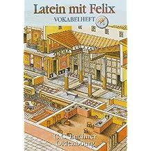 Latein mit Felix - Ausgabe für das G8 in Bayern: Latein mit Felix: Vokabelheft - Band 1-4