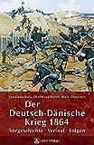 Der Deutsch-Dänische Krieg 1864: Vorgeschichte - Verlauf - Folgen - Jan Ganschow, Olaf Haselhorst, Maik Ohnezeit