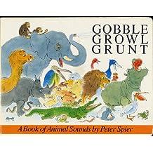 Gobble, Growl Grunt