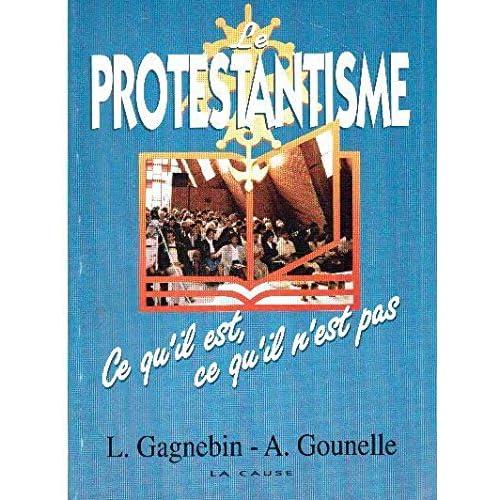 Protestantisme. Ce qu'il est, ce qu'il n'est pas