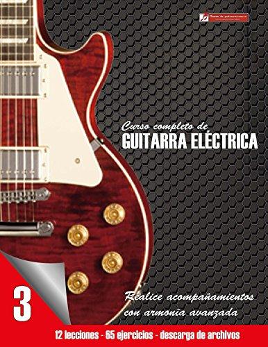 Curso completo de guitarra eléctrica nivel 3: Nivel 3 Realice acompañamientos con armonía avanzada por Miguel Martinez Cuellar