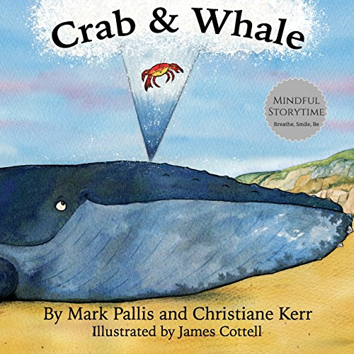 Crab and Whale: a new way to experience mindfulness for kids. Vol 1: Kindness: Volume 1 (Mindful Storytime) por Mark Pallis