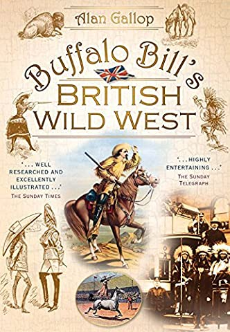 Buffalo Bill's British Wild West by Alan Gallop (2009-07-01)