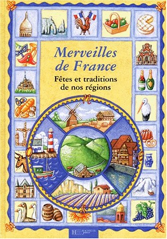 Merveilles de France : fêtes, tradition...