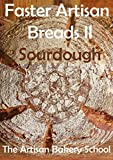 Faster Artisan Breads II - Sourdough: Baking real artisan sourdough breads with no effort, in three steps and minimum hands on time. (English Edition)