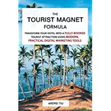 The Tourist Magnet Formula: Transform your Hotel or Resort into a fully-booked tourist attraction using modern, practical Digital Marketing tools (English Edition)