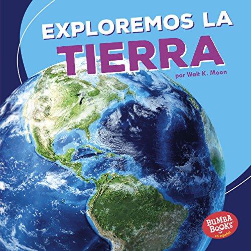 Exploremos la Tierra (Let's Explore Earth) (Bumba Books ™ en español — Una primera mirada al espacio (A First Look at Space)) por Walt K. Moon