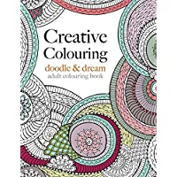 Creative Colouring: doodle & dream: An intricate colouring book for all