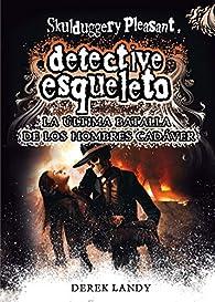Detective esqueleto: La última batalla de los hombres cadáver par Derek Landy