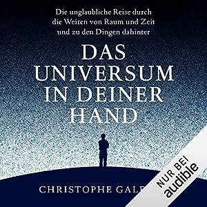 Das Universum in deiner Hand: Die unglaubliche Reise durch die Weiten von Raum und Zeit und zu den Dingen dahinter