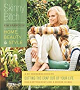 Skinny Bitch: Home, Beauty & Style: A No-Nonsense Guide to Cutting the Crap Out of Your Life for a Better Body and a Kinder World by Kim Barnouin (2011-09-27)
