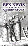 Ben Nevis and Its Observatory: A Guide to the Ben and to the Observatory Built on the Summit in 1883