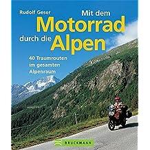 Mit dem Motorrad durch die Alpen: 40 Traumrouten im gesamten Alpenraum