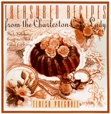 Treasured Recipes from the Charleston Cake Lady: Fast, Fabulous, Easy-To-Make Cakes for Every Occasion