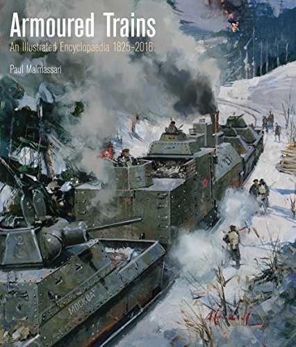 Armoured Trains: An Illustrated Encyclopedia 1825-2016 por Paul Malmassari