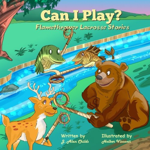 Can I Play?: Flamethrower Lacrosse Stories: Volume 1 por J Alan Childs