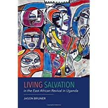 Living Salvation in the East African Revival in Uganda (Rochester Studies in African History and the Diaspora)