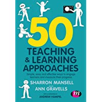 50 Teaching and Learning Approaches: Simple, easy and effective ways to engage learners and measure their progress