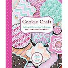 Cookie Craft: From Baking to Luster Dust: Designs and Techniques for Creative Cookie Occasions