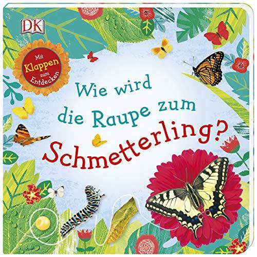 Wie wird die Raupe zum Schmetterling?: Mit Klappen zum Entdecken. Erstes Sachbilderbuch ab 3 Jahren