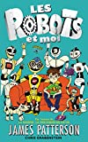 Best James Patterson Robots - Les robots et moi - Tome 1 Review
