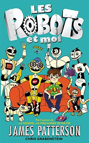 Les robots et moi - Tome 1 par James Patterson